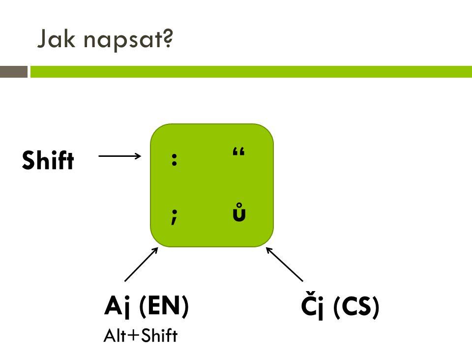 "Jak napsat? : "" ; ů Aj (EN) Alt+Shift Čj (CS) Shift"