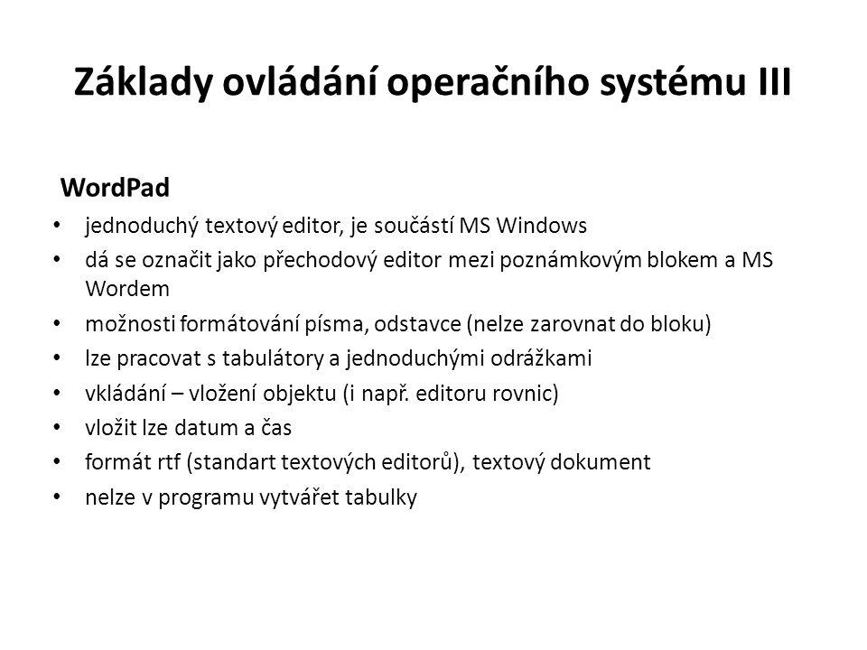 Základy ovládání operačního systému III WordPad jednoduchý textový editor, je součástí MS Windows dá se označit jako přechodový editor mezi poznámkový