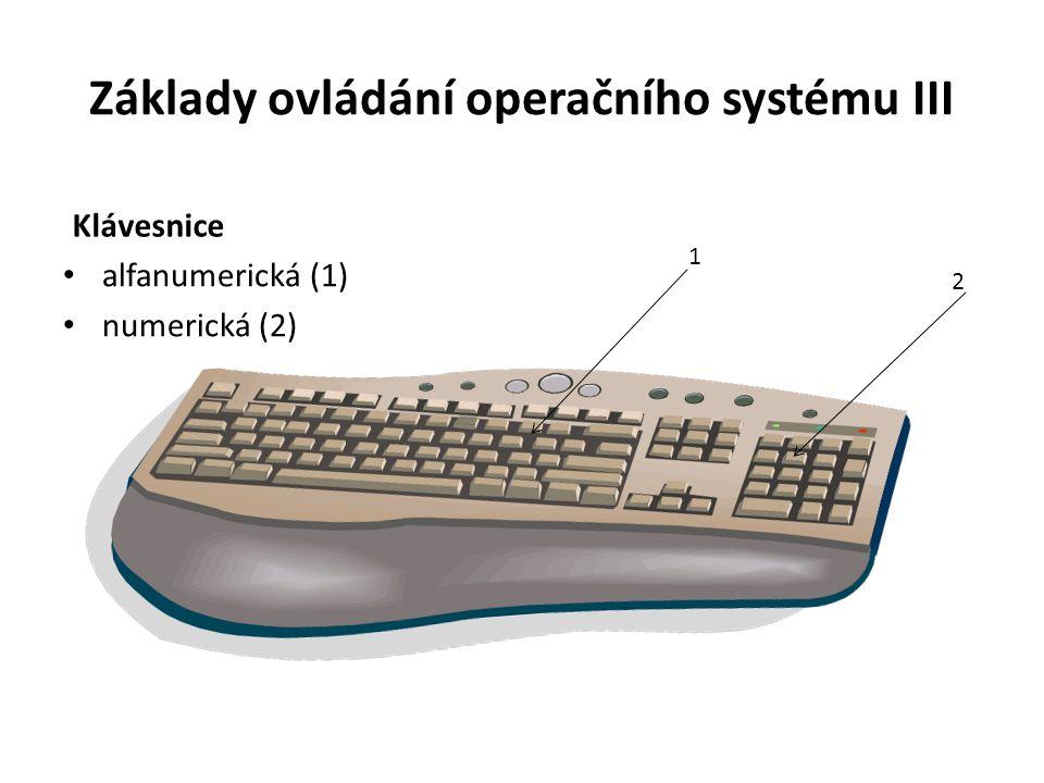 Základy ovládání operačního systému III Klávesnice alfanumerická (1) numerická (2) 1 2