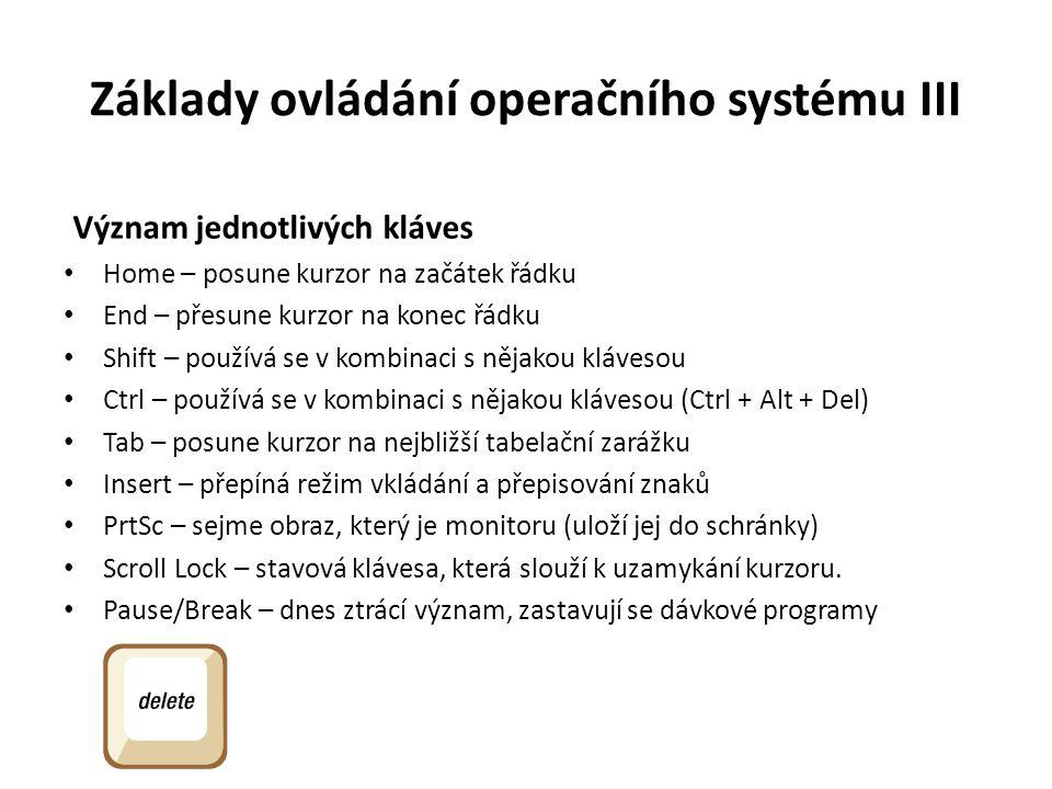 Základy ovládání operačního systému III Význam jednotlivých kláves Home – posune kurzor na začátek řádku End – přesune kurzor na konec řádku Shift – p