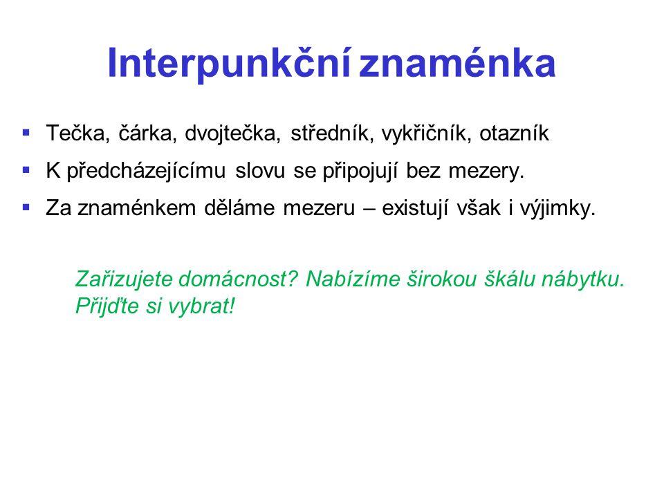 Interpunkční znaménka   Následuje-li více interpunkčních znamének za sebou, děláme mezeru za posledním z nich.