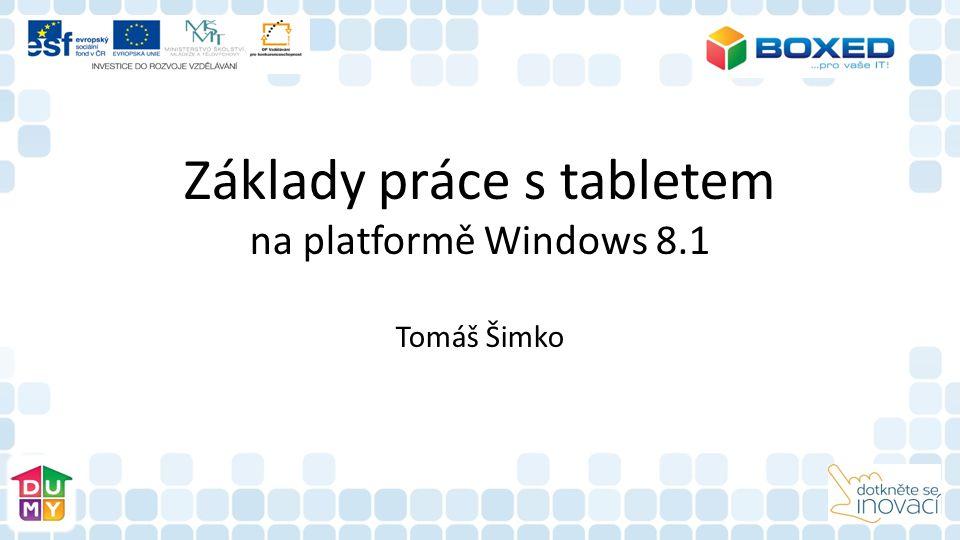 Úvod do tématu: Co je to tablet Tlačítka, dírky a štěrbiny Zahájení práce Pracovní plocha - Desktop Dotykové ovládání Úvodní obrazovka Start Dotyková klávesnice Nastavení počítače