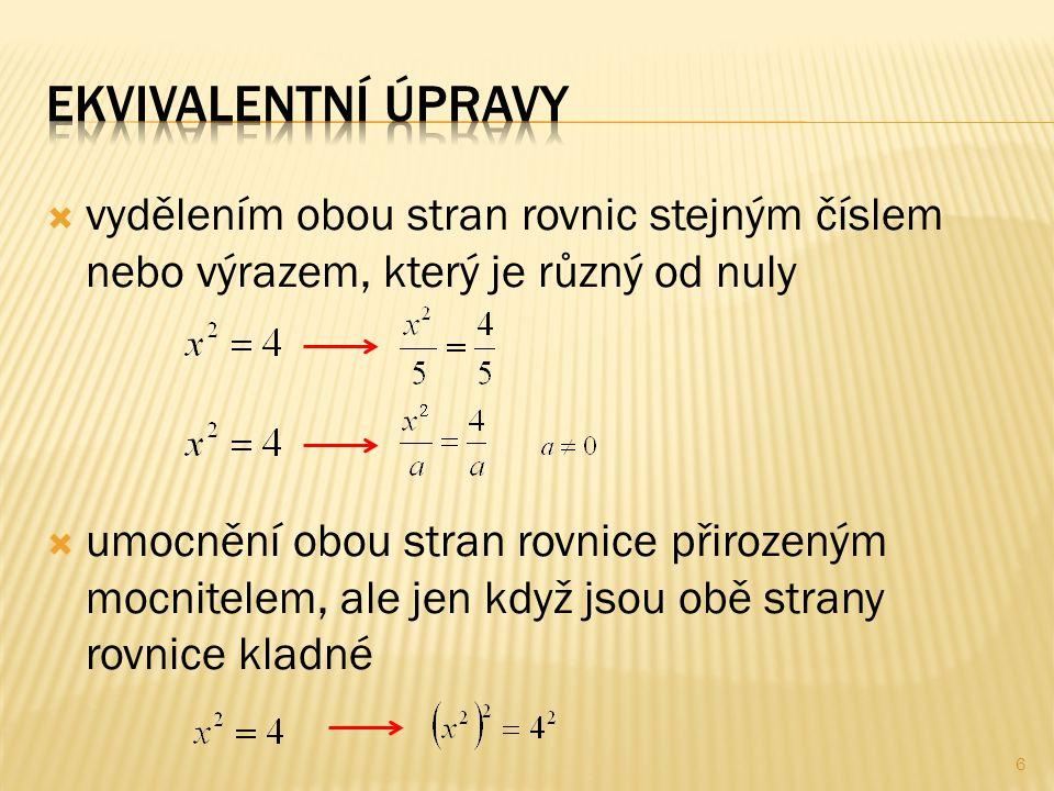 vvydělením obou stran rovnic stejným číslem nebo výrazem, který je různý od nuly uumocnění obou stran rovnice přirozeným mocnitelem, ale jen když jsou obě strany rovnice kladné 6
