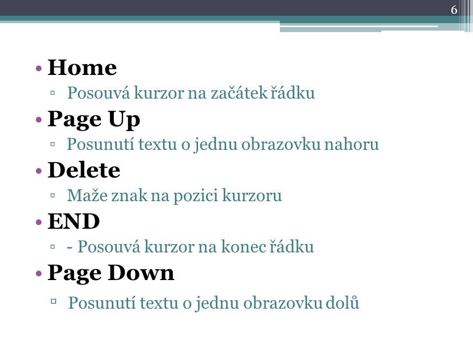 Home ▫ Posouvá kurzor na začátek řádku Page Up ▫ Posunutí textu o jednu obrazovku nahoru Delete ▫ Maže znak na pozici kurzoru END ▫ - Posouvá kurzor na konec řádku Page Down ▫ Posunutí textu o jednu obrazovku dolů 6