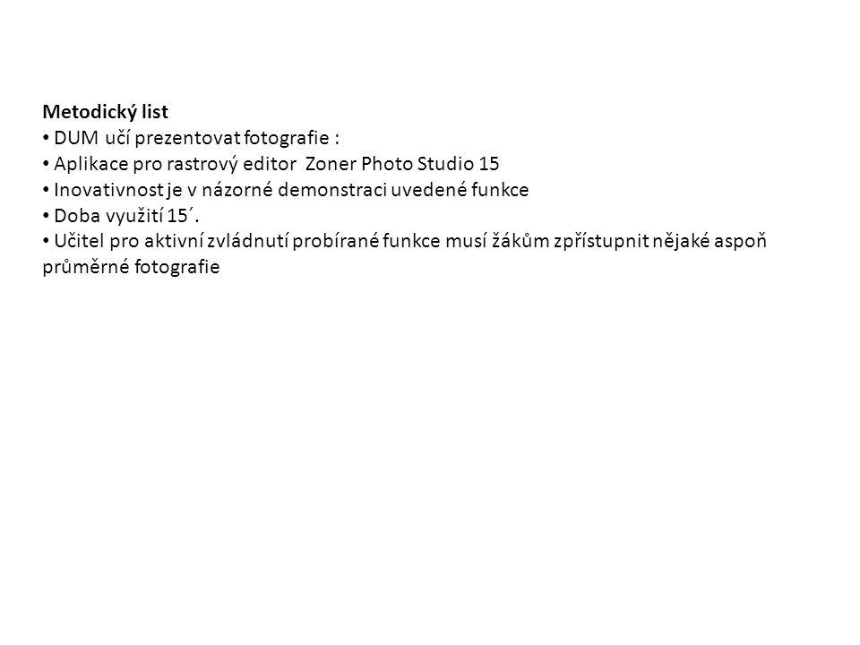 Metodický list DUM učí prezentovat fotografie : Aplikace pro rastrový editor Zoner Photo Studio 15 Inovativnost je v názorné demonstraci uvedené funkce Doba využití 15´.
