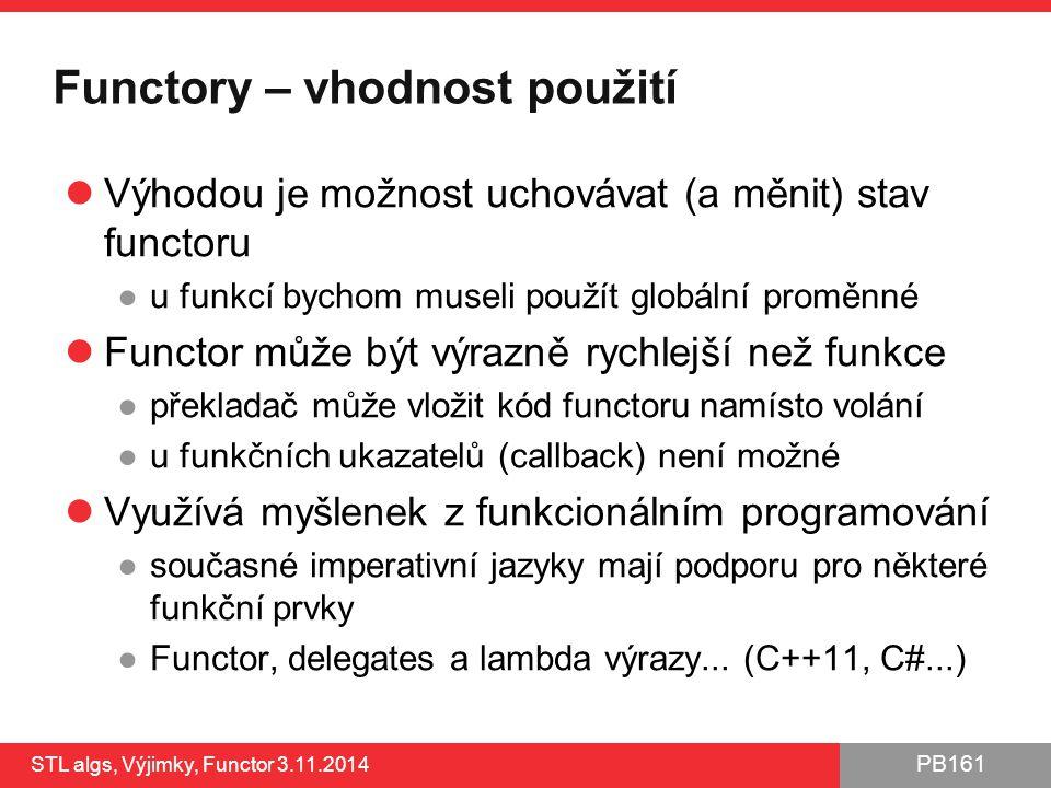 PB161 Functory – vhodnost použití Výhodou je možnost uchovávat (a měnit) stav functoru ●u funkcí bychom museli použít globální proměnné Functor může b