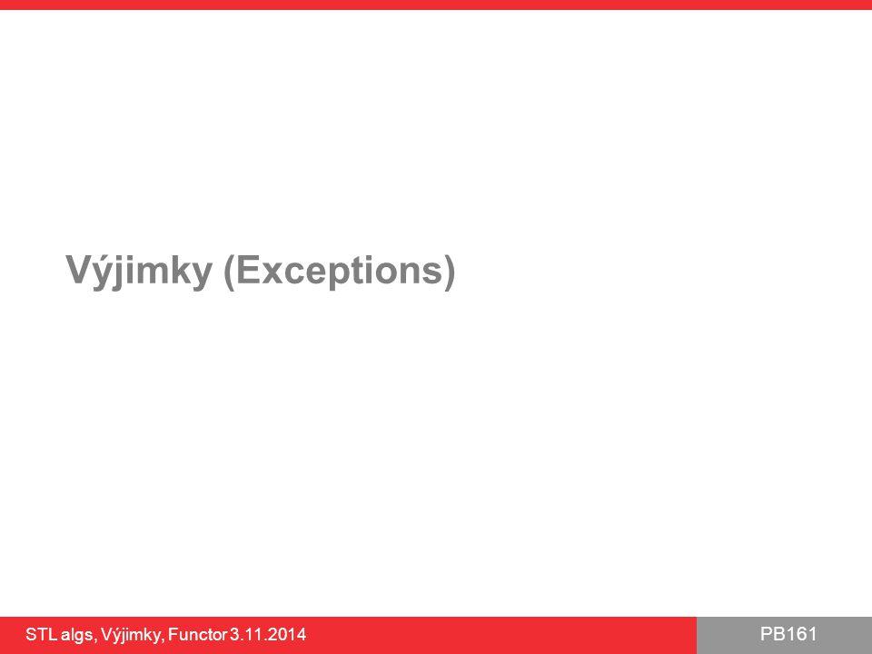 PB161 Výjimky (Exceptions) STL algs, Výjimky, Functor 3.11.2014 24