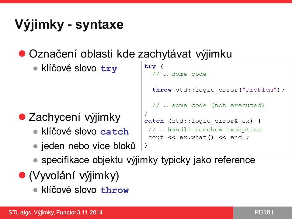 PB161 Výjimky - syntaxe Označení oblasti kde zachytávat výjimku ●klíčové slovo try Zachycení výjimky ●klíčové slovo catch ●jeden nebo více bloků ●spec