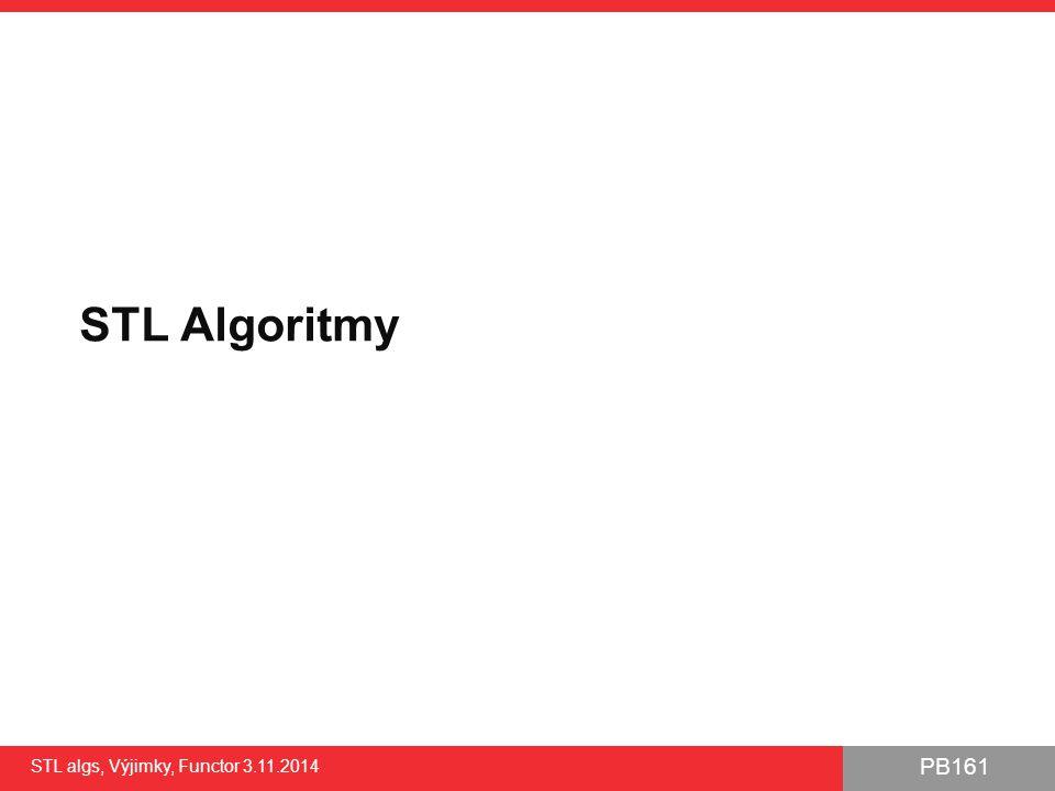 PB161 STL Algoritmy STL algs, Výjimky, Functor 3.11.2014 3