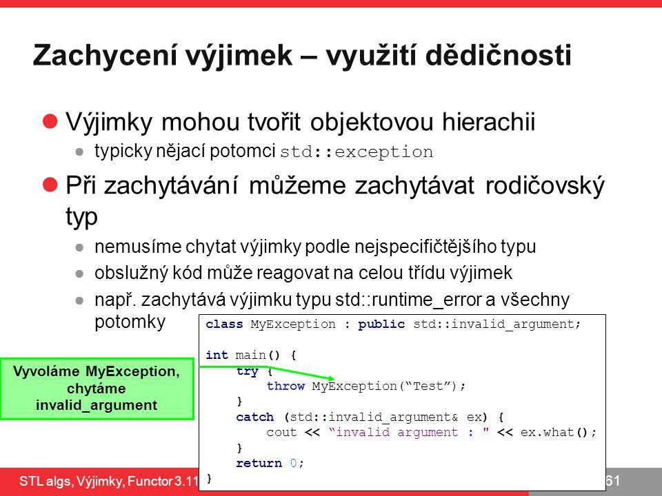 PB161 Zachycení výjimek – využití dědičnosti Výjimky mohou tvořit objektovou hierachii ●typicky nějací potomci std::exception Při zachytávání můžeme z