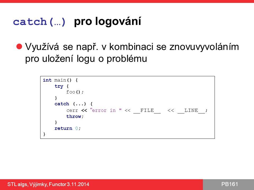 PB161 catch(…) pro logování Využívá se např. v kombinaci se znovuvyvoláním pro uložení logu o problému STL algs, Výjimky, Functor 3.11.2014 43 int mai