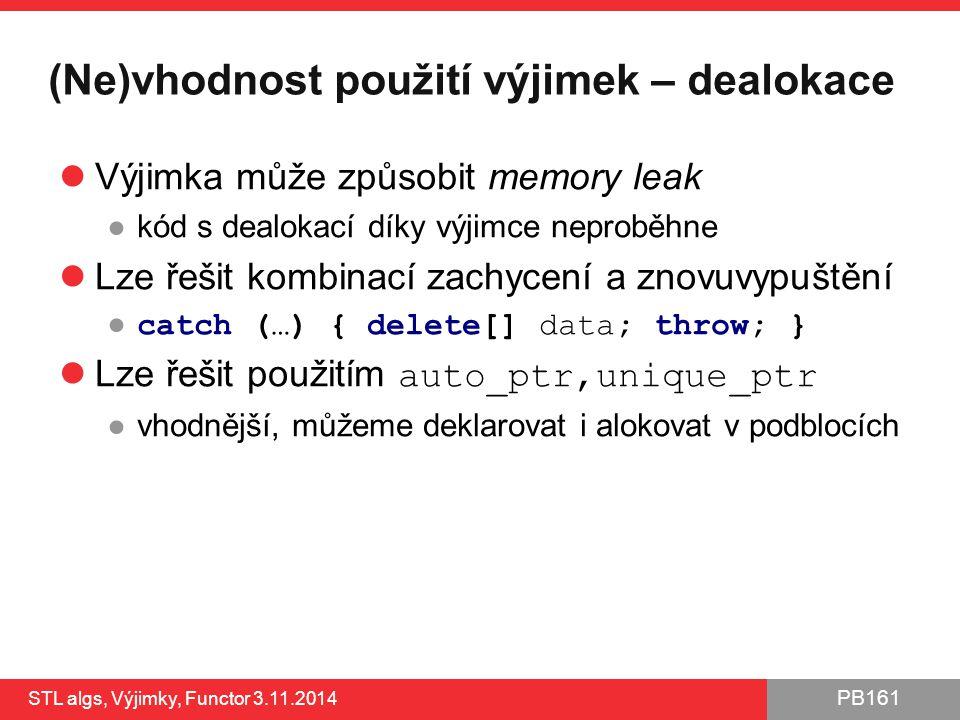 PB161 (Ne)vhodnost použití výjimek – dealokace Výjimka může způsobit memory leak ●kód s dealokací díky výjimce neproběhne Lze řešit kombinací zachycen