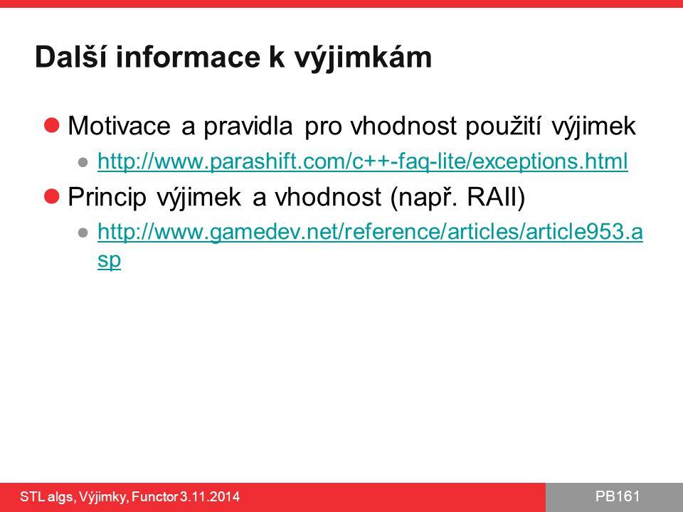 PB161 Další informace k výjimkám Motivace a pravidla pro vhodnost použití výjimek ●http://www.parashift.com/c++-faq-lite/exceptions.htmlhttp://www.par