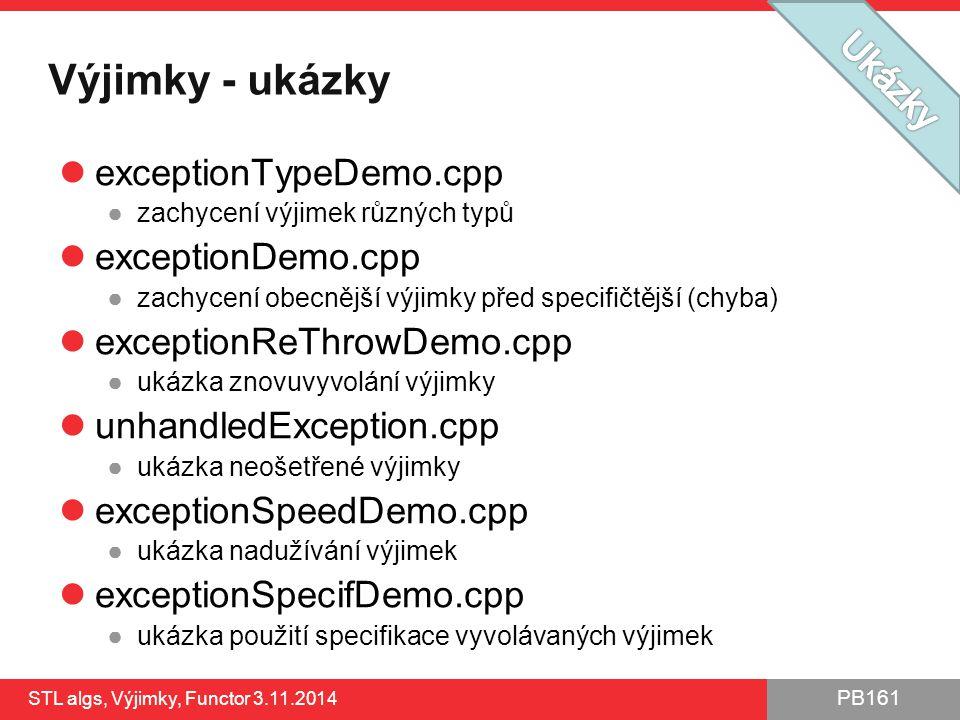PB161 Výjimky - ukázky exceptionTypeDemo.cpp ●zachycení výjimek různých typů exceptionDemo.cpp ●zachycení obecnější výjimky před specifičtější (chyba)
