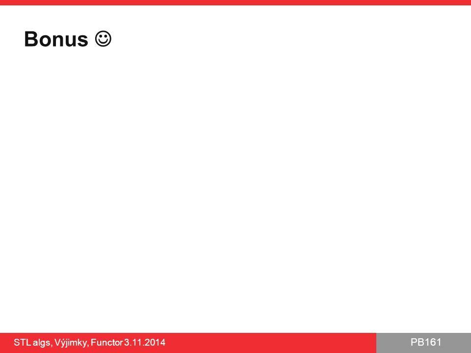 PB161 Bonus STL algs, Výjimky, Functor 3.11.2014