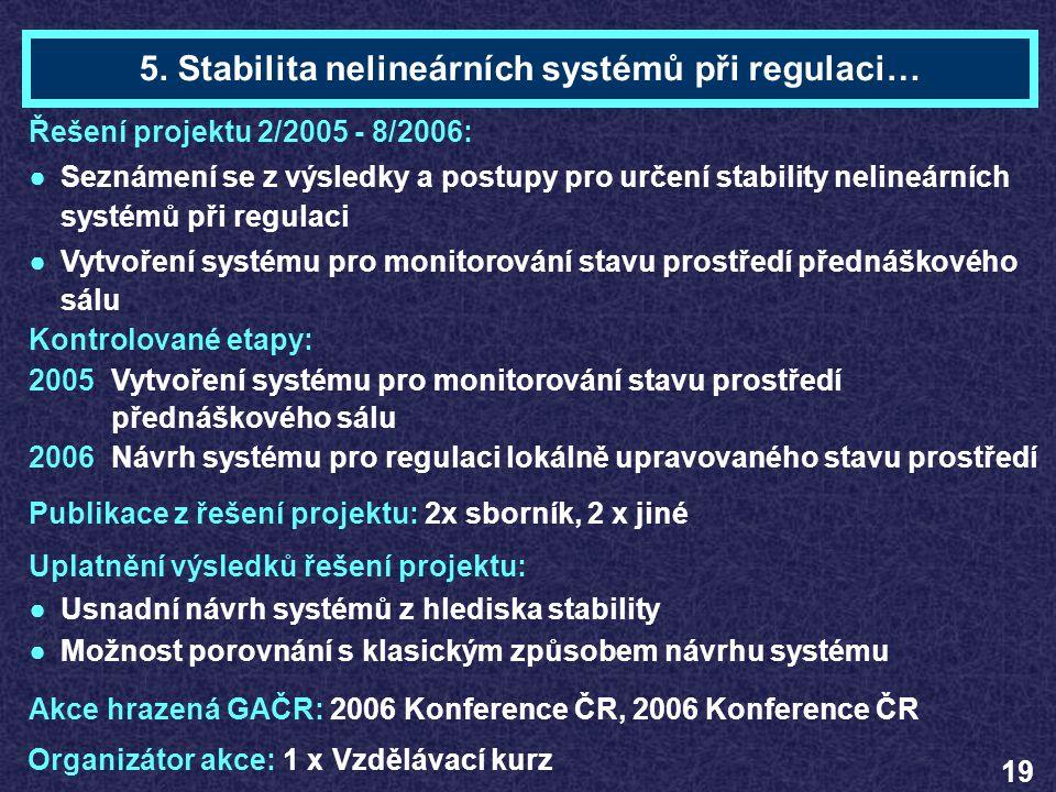 Ing. Petr GAHURATéma 5 Řešení projektu 2/2005 - 8/2006: ●Seznámení se z výsledky a postupy pro určení stability nelineárních systémů při regulaci ●Vyt