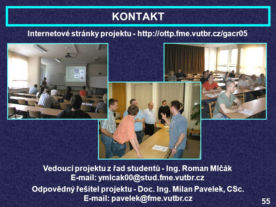 KONTAKT Internetové stránky projektu - http://ottp.fme.vutbr.cz/gacr05 Odpovědný řešitel projektu - Doc. Ing. Milan Pavelek, CSc. E-mail: pavelek@fme.
