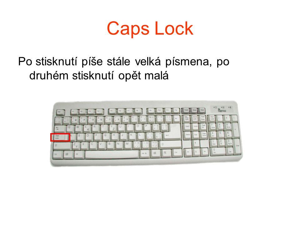 Caps Lock Po stisknutí píše stále velká písmena, po druhém stisknutí opět malá