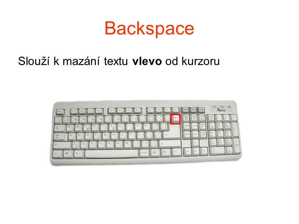 Backspace Slouží k mazání textu vlevo od kurzoru