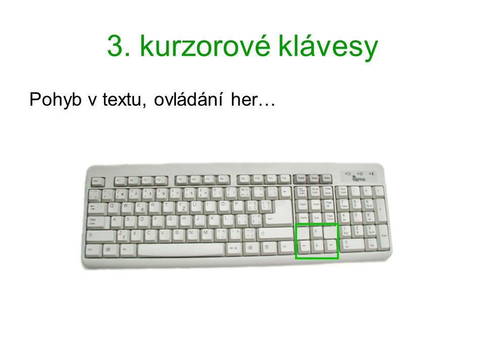 3. kurzorové klávesy Pohyb v textu, ovládání her…
