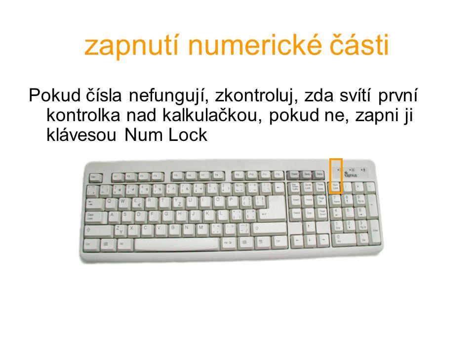 zapnutí numerické části Pokud čísla nefungují, zkontroluj, zda svítí první kontrolka nad kalkulačkou, pokud ne, zapni ji klávesou Num Lock