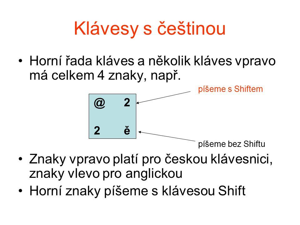 Klávesy s češtinou Horní řada kláves a několik kláves vpravo má celkem 4 znaky, např. píšeme s Shiftem píšeme bez Shiftu Znaky vpravo platí pro českou