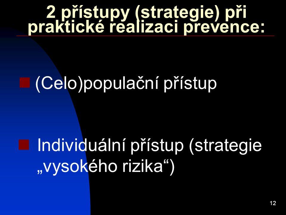 """12 2 přístupy (strategie) při praktické realizaci prevence: (Celo)populační přístup Individuální přístup (strategie """"vysokého rizika"""")"""