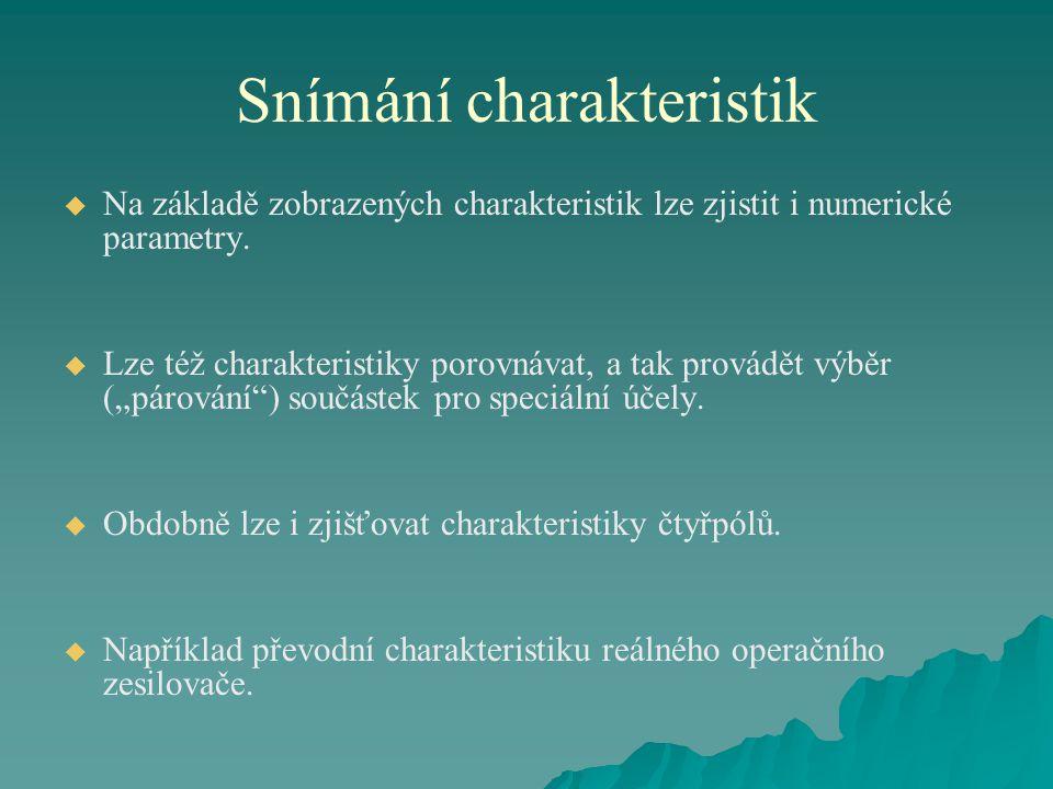 Snímání charakteristik   Na základě zobrazených charakteristik lze zjistit i numerické parametry.   Lze též charakteristiky porovnávat, a tak prov