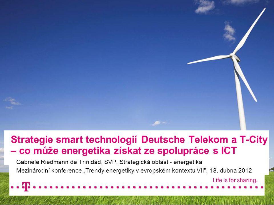 """Strategie smart technologií Deutsche Telekom a T-City – co může energetika získat ze spolupráce s ICT Gabriele Riedmann de Trinidad, SVP, Strategická oblast - energetika Mezinárodní konference """"Trendy energetiky v evropském kontextu VII , 18."""