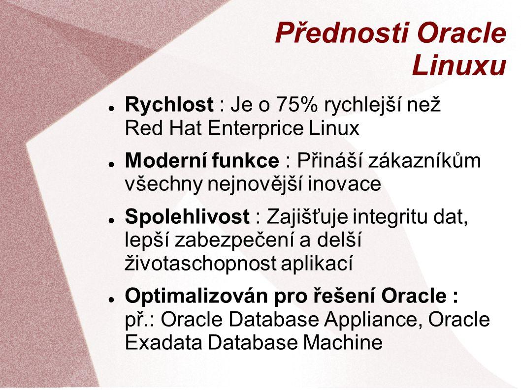 Přednosti Oracle Linuxu Rychlost : Je o 75% rychlejší než Red Hat Enterprice Linux Moderní funkce : Přináší zákazníkům všechny nejnovější inovace Spol