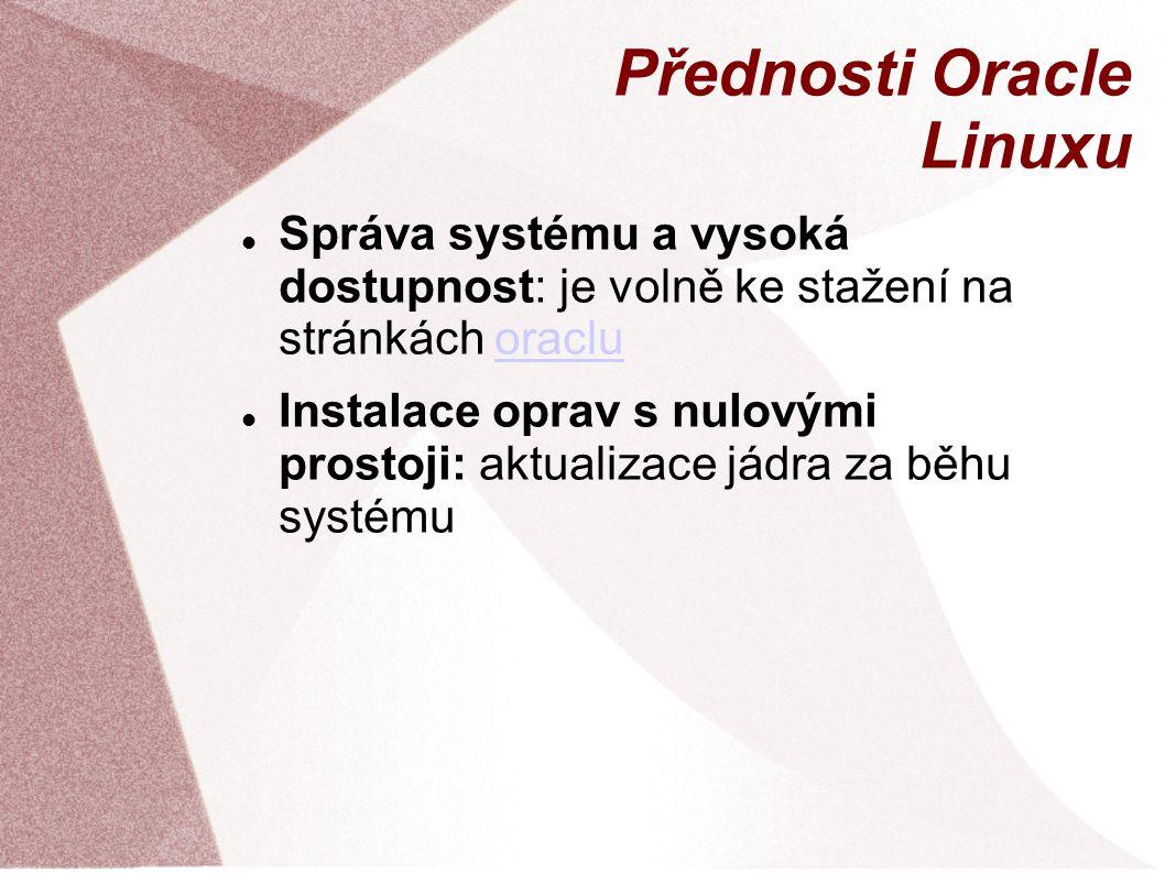 Přednosti Oracle Linuxu Správa systému a vysoká dostupnost: je volně ke stažení na stránkách oracluoraclu Instalace oprav s nulovými prostoji: aktuali
