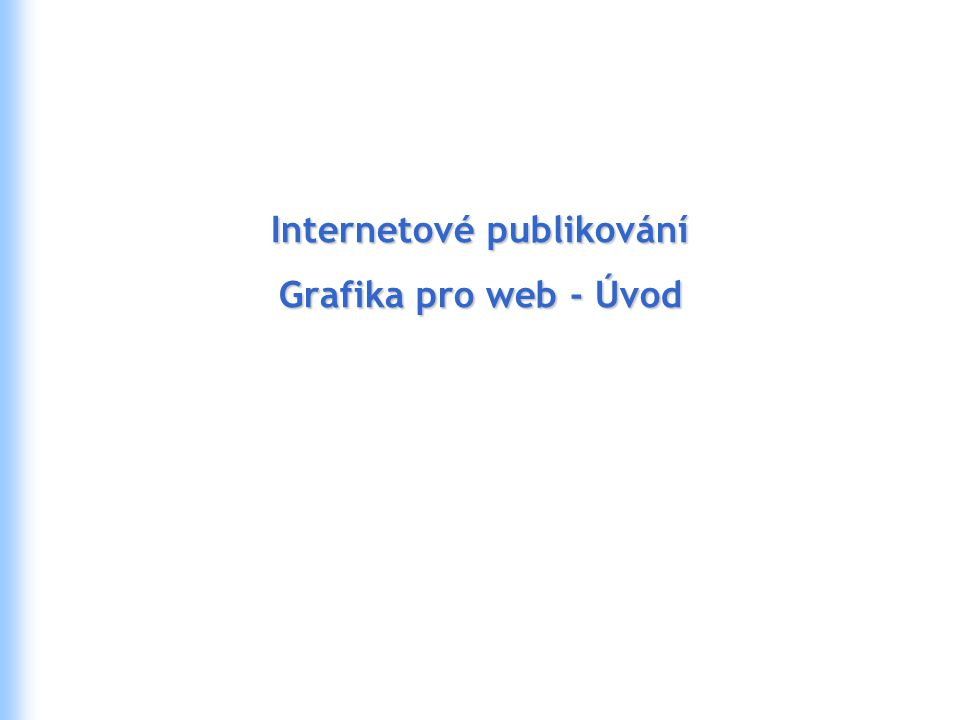 Internetové publikování Grafika pro web - Úvod