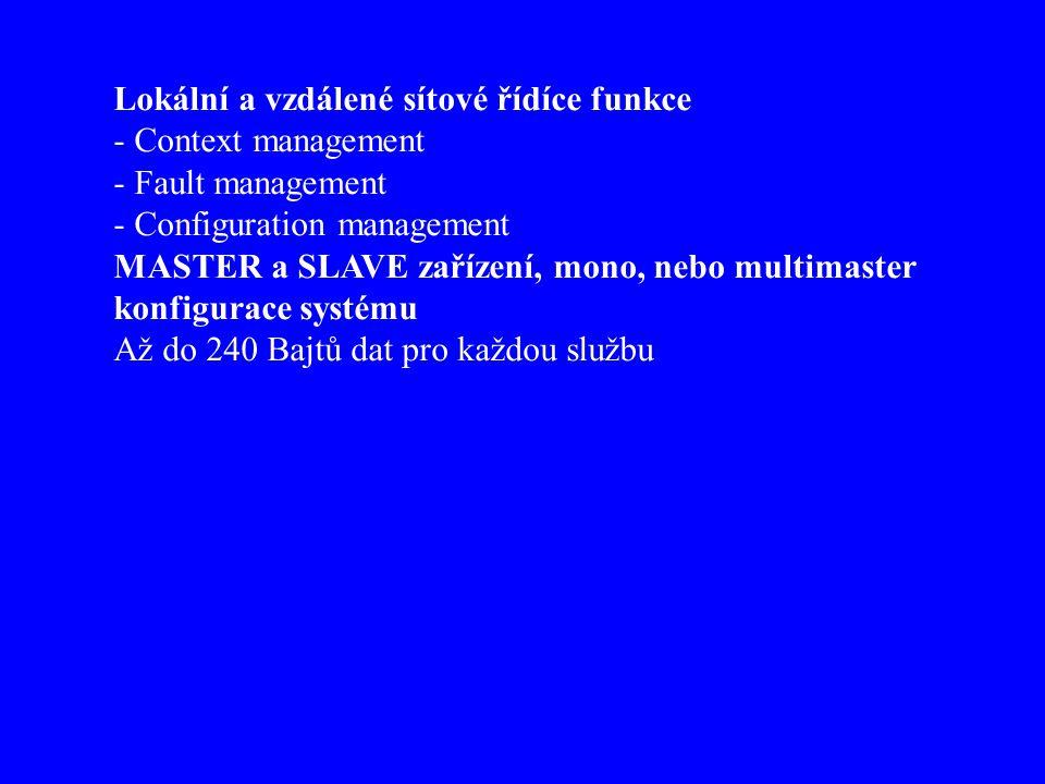 Lokální a vzdálené sítové řídíce funkce - Context management - Fault management - Configuration management MASTER a SLAVE zařízení, mono, nebo multimaster konfigurace systému Až do 240 Bajtů dat pro každou službu