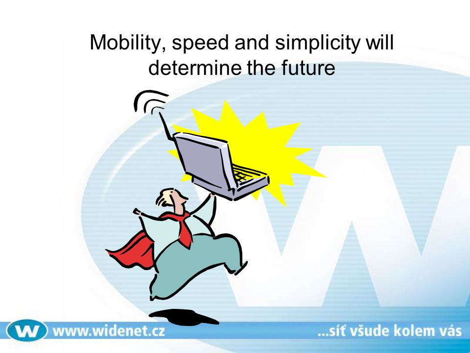 Mobility, speed and simplicity will determine the future