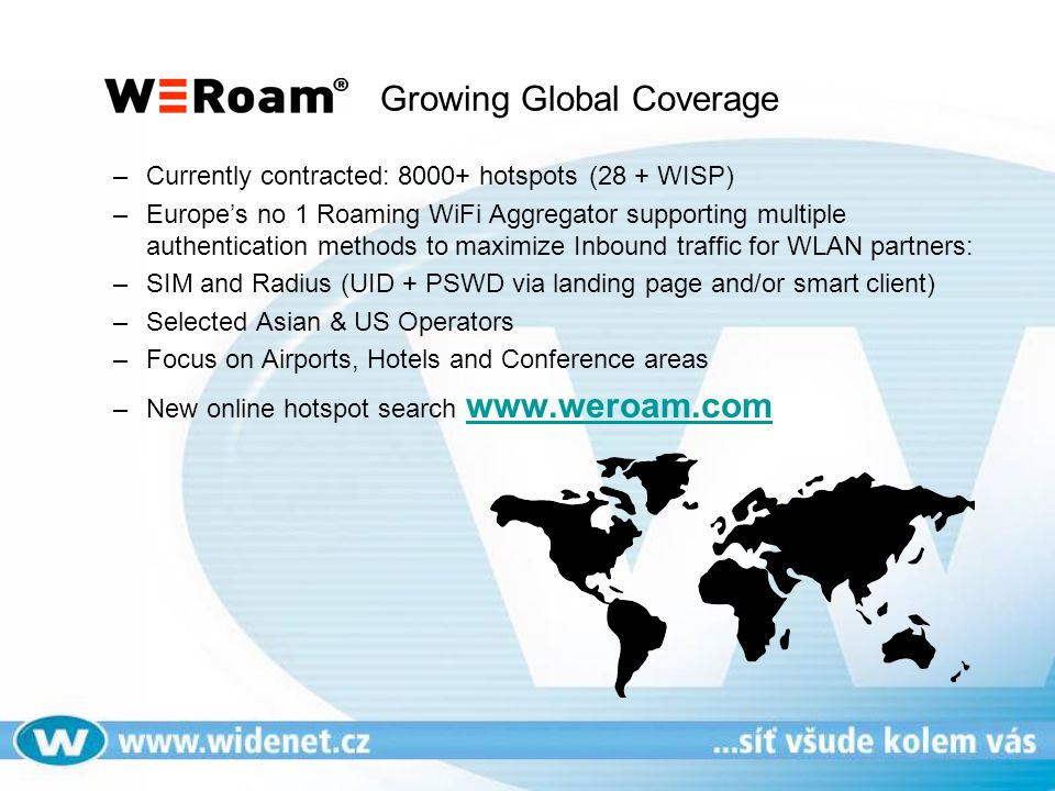 Growing Global Coverage –Currently contracted: 8000+ hotspots(28 + WISP) –Europe's no 1 Roaming WiFi Aggregator supporting multiple authentication met
