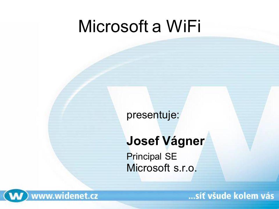 presentuje: Josef Vágner Principal SE Microsoft s.r.o. Microsoft a WiFi