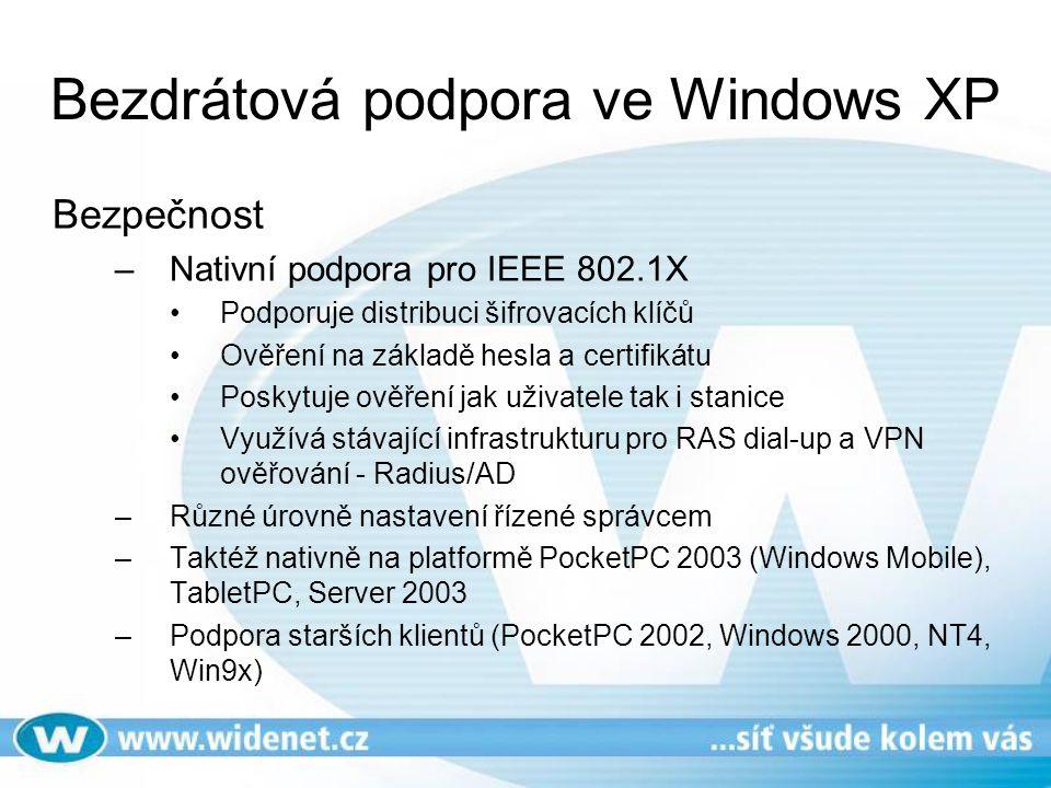 Bezdrátová podpora ve Windows XP Bezpečnost –Nativní podpora pro IEEE 802.1X Podporuje distribuci šifrovacích klíčů Ověření na základě hesla a certifi