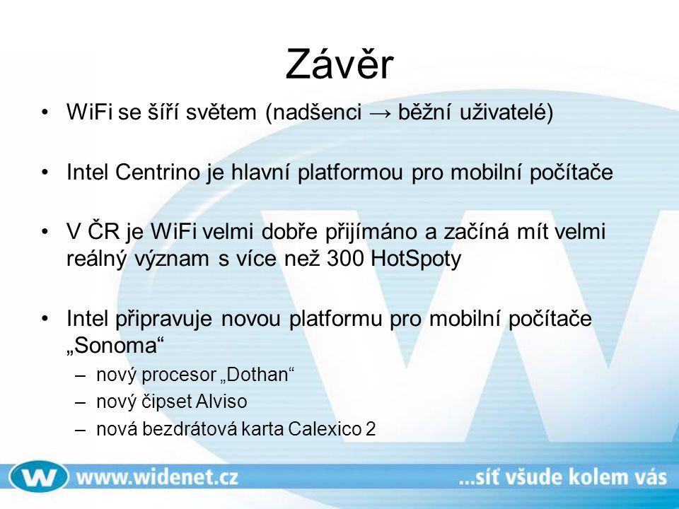 Závěr WiFi se šíří světem (nadšenci → běžní uživatelé) Intel Centrino je hlavní platformou pro mobilní počítače V ČR je WiFi velmi dobře přijímáno a z