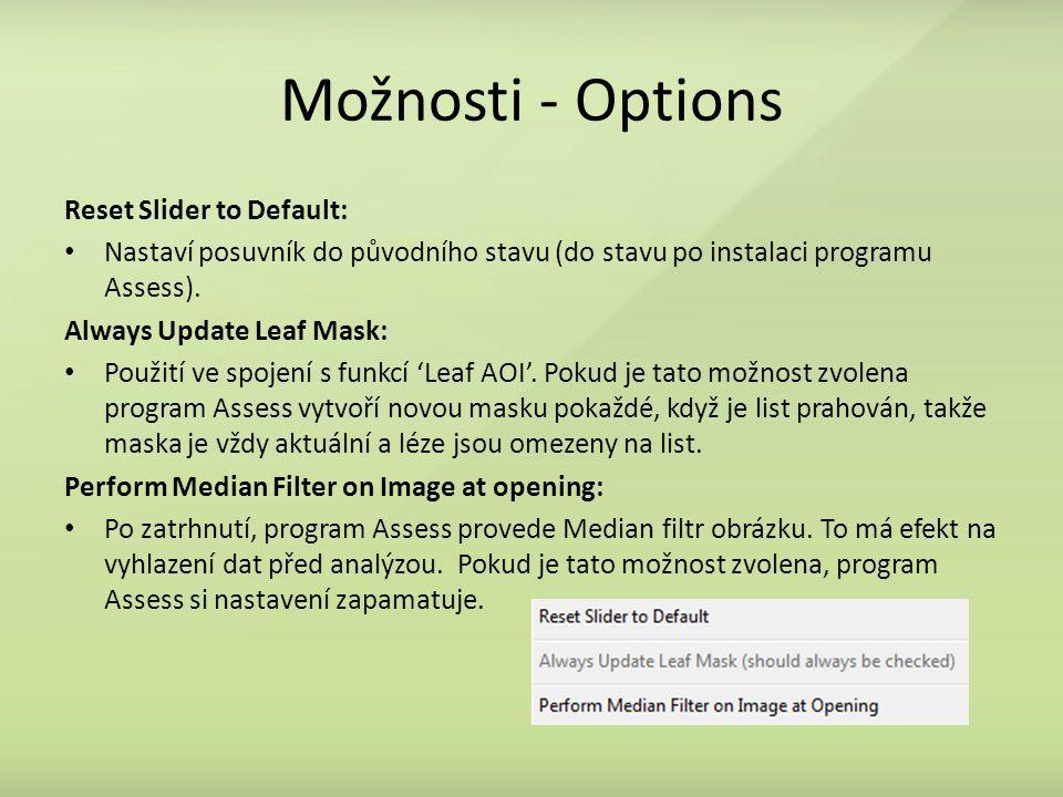 Možnosti - Options Reset Slider to Default: Nastaví posuvník do původního stavu (do stavu po instalaci programu Assess). Always Update Leaf Mask: Použ