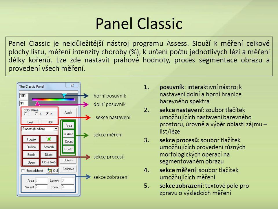 Panel Classic 1.posuvník: interaktivní nástroj k nastavení dolní a horní hranice barevného spektra 2.sekce nastavení: soubor tlačítek umožňujících nastavení barevného prostoru, úrovně a výběr oblasti zájmu – list/léze 3.sekce procesů: soubor tlačítek umožňujících provedení různých morfologických operací na segmentovaném obrazu 4.sekce měření: soubor tlačítek umožňujících měření 5.sekce zobrazení: textové pole pro zprávu o výsledcích měření Panel Classic je nejdůležitější nástroj programu Assess.