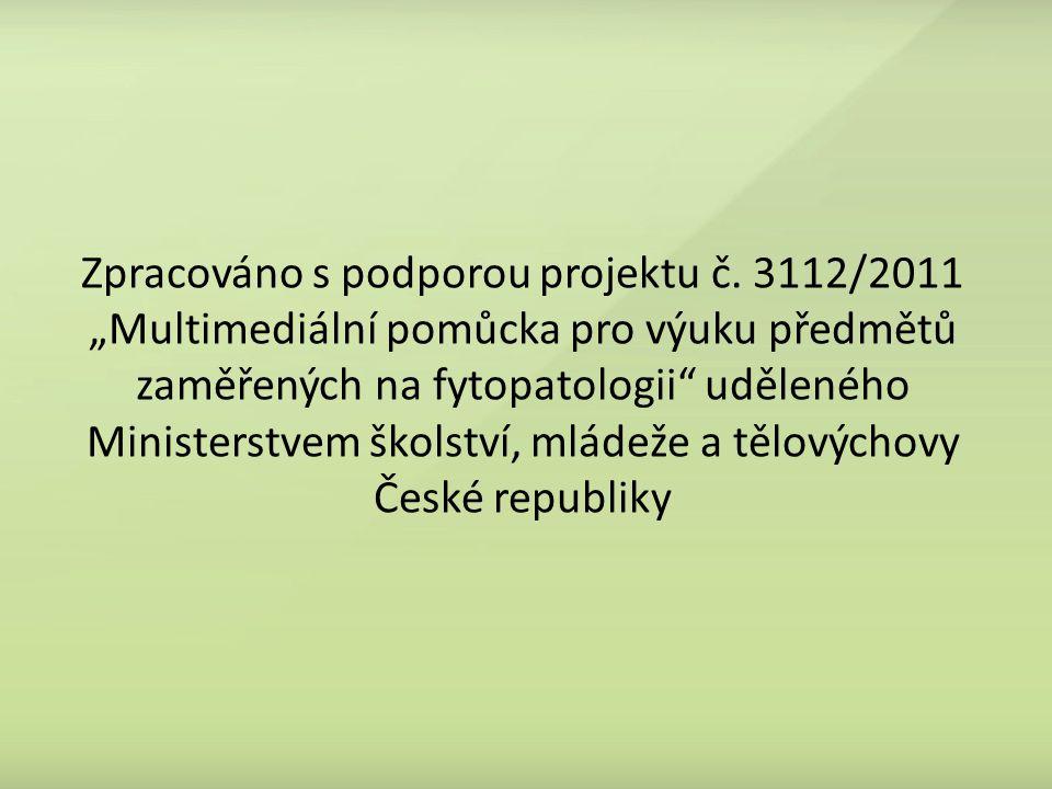 """Zpracováno s podporou projektu č. 3112/2011 """"Multimediální pomůcka pro výuku předmětů zaměřených na fytopatologii"""" uděleného Ministerstvem školství, m"""