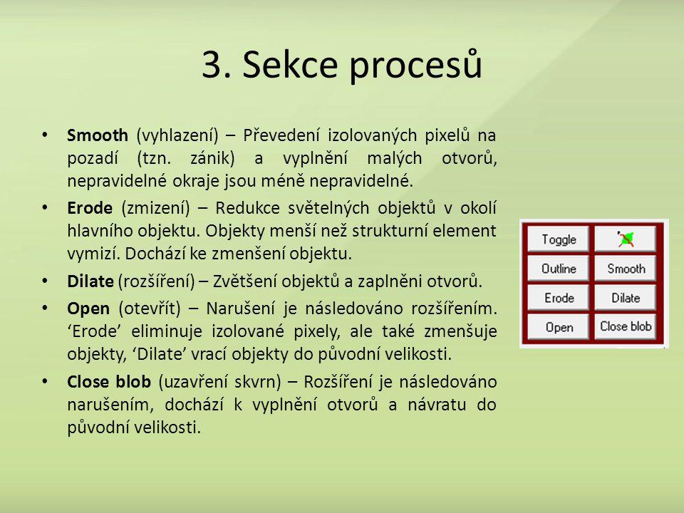 3. Sekce procesů Smooth (vyhlazení) – Převedení izolovaných pixelů na pozadí (tzn. zánik) a vyplnění malých otvorů, nepravidelné okraje jsou méně nepr