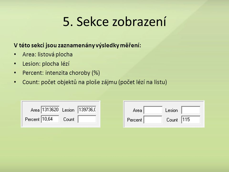 5. Sekce zobrazení V této sekci jsou zaznamenány výsledky měření: Area: listová plocha Lesion: plocha lézí Percent: intenzita choroby (%) Count: počet