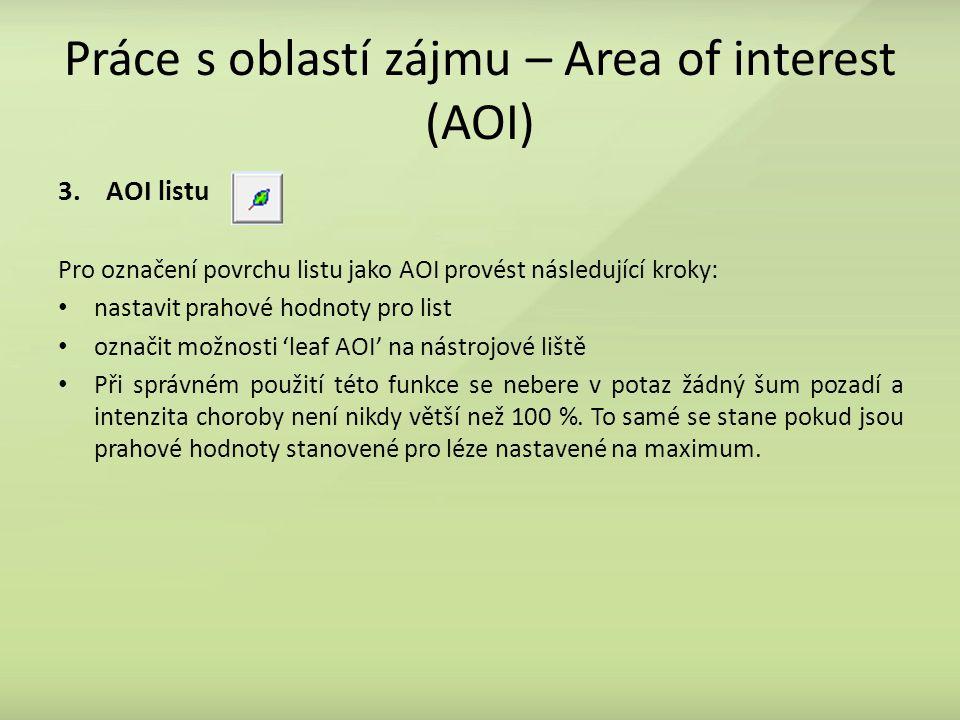Práce s oblastí zájmu – Area of interest (AOI) 3.AOI listu Pro označení povrchu listu jako AOI provést následující kroky: nastavit prahové hodnoty pro