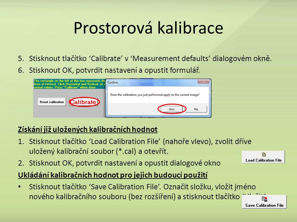 Prostorová kalibrace 5.Stisknout tlačítko 'Calibrate' v 'Measurement defaults' dialogovém okně. 6.Stisknout OK, potvrdit nastavení a opustit formulář.
