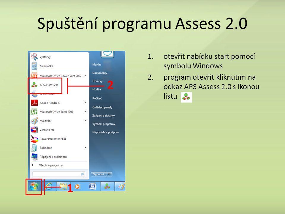 Spuštění programu Assess 2.0 1.otevřít nabídku start pomocí symbolu Windows 2.program otevřít kliknutím na odkaz APS Assess 2.0 s ikonou listu 1 2