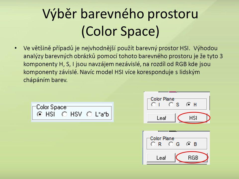 Výběr barevného prostoru (Color Space) Ve většině případů je nejvhodnější použít barevný prostor HSI.