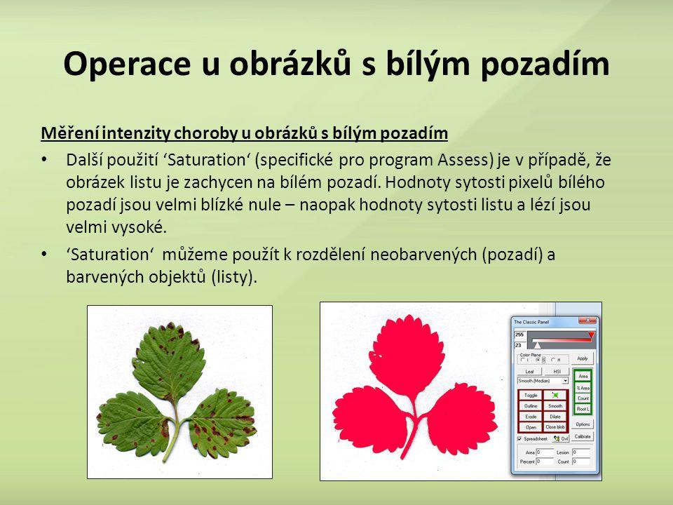 Operace u obrázků s bílým pozadím Měření intenzity choroby u obrázků s bílým pozadím Další použití 'Saturation' (specifické pro program Assess) je v případě, že obrázek listu je zachycen na bílém pozadí.