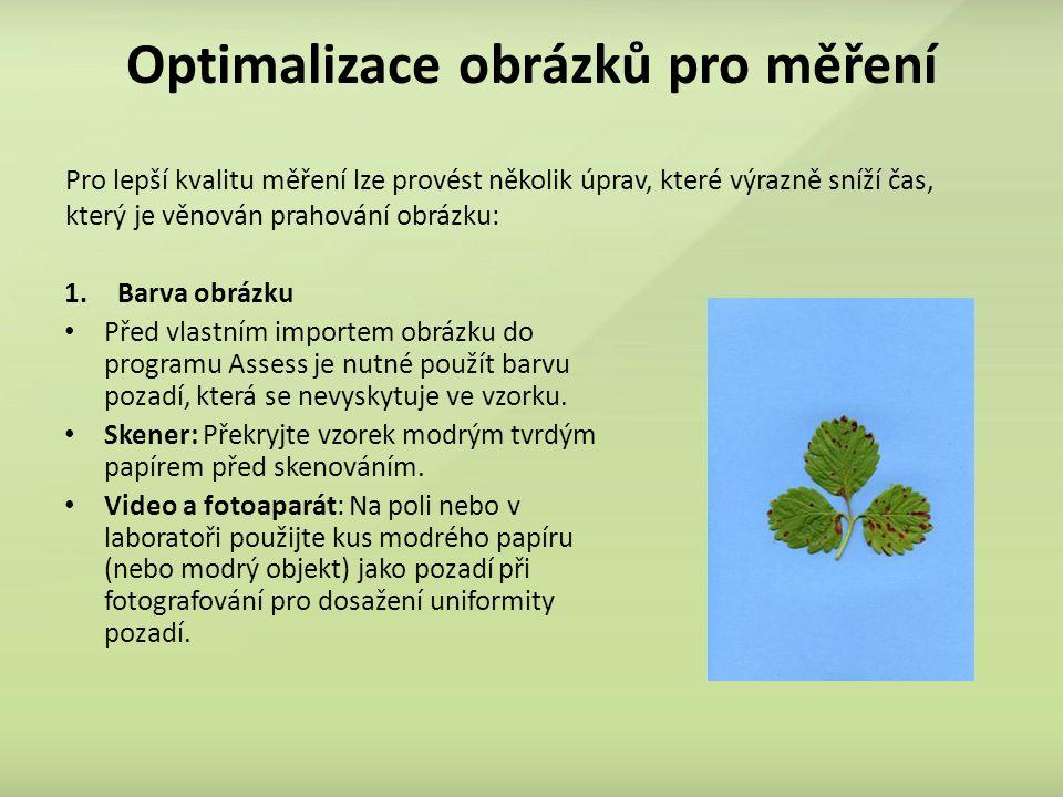 Optimalizace obrázků pro měření 1.Barva obrázku Před vlastním importem obrázku do programu Assess je nutné použít barvu pozadí, která se nevyskytuje ve vzorku.