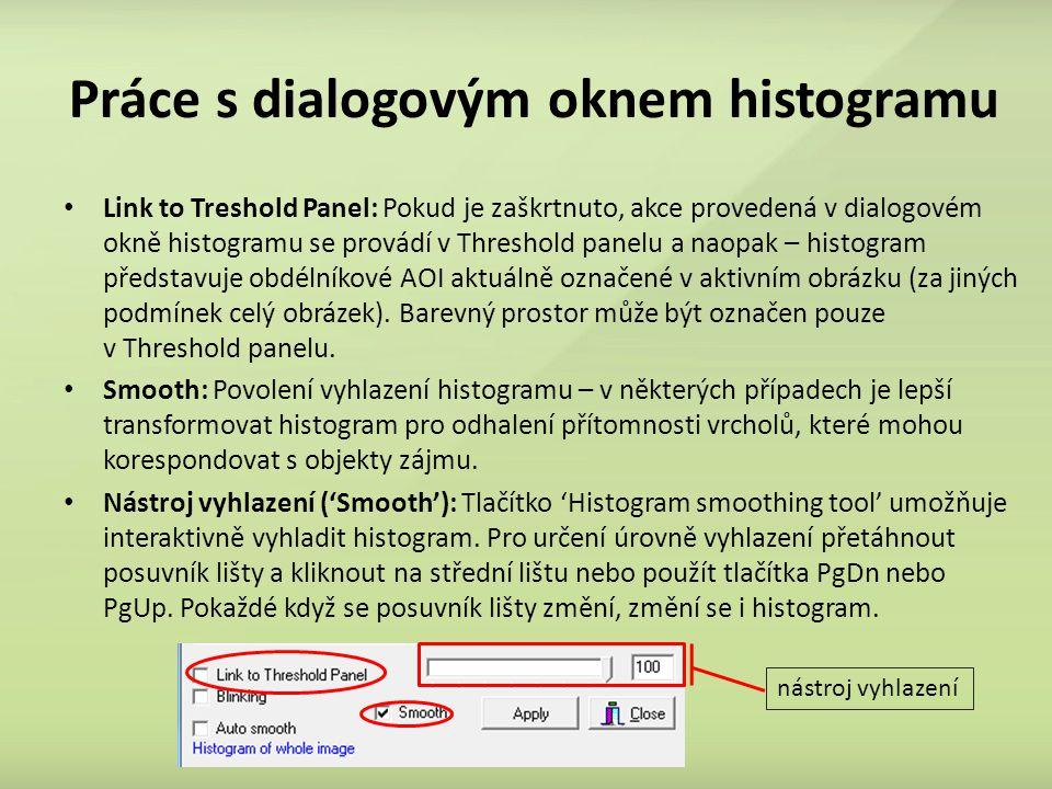 Práce s dialogovým oknem histogramu Link to Treshold Panel: Pokud je zaškrtnuto, akce provedená v dialogovém okně histogramu se provádí v Threshold panelu a naopak – histogram představuje obdélníkové AOI aktuálně označené v aktivním obrázku (za jiných podmínek celý obrázek).